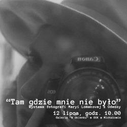 """""""Tam gdzie mnie nie było"""" - wystawa zdjęć Maryi Lomakovej z Odessy"""